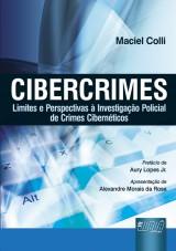 Capa do livro: Cibercrimes - Limites e Perspectivas à Investigação Policial de Crimes Cibernéticos - Prefácio de Aury Lopes Jr. - Apresentação de Alexandre Morais da Rosa, Maciel Colli