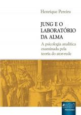 Capa do livro: Jung e o Laboratório da Alma - A Psicologia Analítica Examinada pela Teoria do Ator-Rede, Henrique Pereira