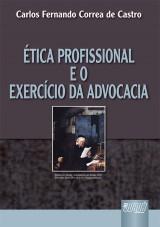 Capa do livro: Ética Profissional e o Exercício da Advocacia, Carlos Fernando Correa de Castro
