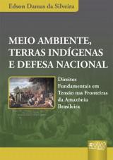 Capa do livro: Meio Ambiente, Terras Indígenas e Defesa Nacional - Direitos Fundamentais em Tensão nas Fronteiras da Amazônia Brasileira, Edson Damas da Silveira