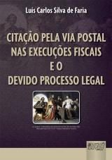 Capa do livro: Citação pela Via Postal nas Execuções Fiscais e o Devido Processo Legal, Luis Carlos Silva de Faria