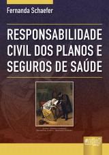 Capa do livro: Responsabilidade Civil dos Planos e Seguros de Saúde, Fernanda Schaefer