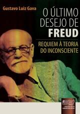 Capa do livro: Último Desejo de Freud, O - Requiem à Teoria do Inconsciente - Psicologia - Noergologia, Gustavo Luiz Gava