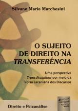 Capa do livro: Sujeito de Direito na Transfer�ncia, O - Uma Perspectiva Transdisciplinar por Meio da Teoria Lacaniana dos Discursos - Direito e Psican�lise, Silvane Maria Marchesini
