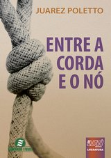 Capa do livro: Entre a Corda e o Nó, Juarez Poletto