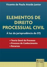 Capa do livro: Elementos de Direito Processual Civil - À Luz da Jurisprudência do STJ, Vicente de Paula Ataide Junior