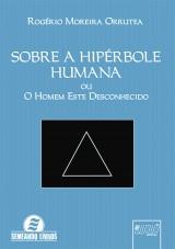 Capa do livro: Sobre a Hipérbole Humana, Rogério Moreira Orrutea