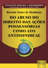 Capa do livro: Do Abuso do Direito das Ações Possessórias como Ato Antissindical, Ricardo Nunes Mendonça