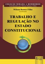 Capa do livro: Trabalho e Regula��o no Estado Constitucional - Cole��o Mirada a Bombordo - Coordenada por Wilson Ramos Filho, Coordenador: Wilson Ramos Filho
