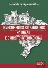 Capa do livro: Investimentos Estrangeiros no Brasil e o Direito Internacional, Bernadete de Figueiredo Dias