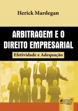 Capa do livro: Arbitragem e o Direito Empresarial - Efetividade e Adequação, Herick Mardegan