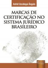 Capa do livro: Marcas de Certificação no Sistema Jurídico Brasileiro, Astrid Uzcátegui Ângulo