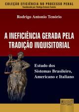 Capa do livro: Ineficiência Gerada pela Tradição Inquisitorial, A - Estudo dos Sistemas Brasileiro, Americano e Italiano, Rodrigo Antonio Tenório