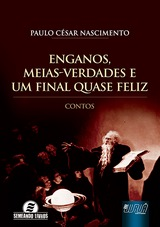Capa do livro: Enganos, Meias-Verdades e um Final Quase Feliz, Paulo César Nascimento