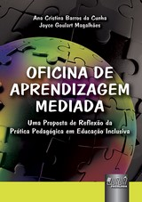 Capa do livro: Oficina de Aprendizagem Mediada - Uma Proposta de Reflex�o da Pr�tica Pedag�gica em Educa��o Inclusiva, Ana Cristina Barros da Cunha e Joyce Goulart Magalh�es