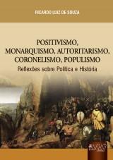 Capa do livro: Positivismo, Monarquismo, Autoritarismo, Coronelismo, Populismo, Ricardo Luiz de Souza