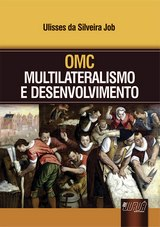 Capa do livro: OMC - Multilateralismo e Desenvolvimento, Ulisses da Silveira Job