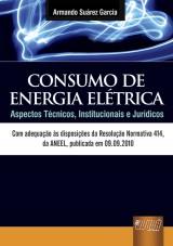 Capa do livro: Consumo de Energia Elétrica - Aspectos Técnicos, Institucionais e Jurídicos, Armando Suárez Garcia