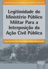 Capa do livro: Legitimidade do Ministério Público Militar para a Interposição da Ação Civil Pública, Jorge César de Assis, Soel Arpini e Dalila Maria Zanchet