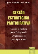 Capa do livro: Gestão Estratégica Participativa - Teoria e Prática para Criação de Organizações que Aprendem - 3ª Edição - Revista e Atualizada, José Garcia Leal Filho