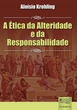 Capa do livro: Ética da Alteridade e da Responsabilidade, A, Aloísio Krohling