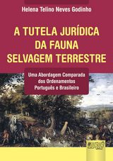 Capa do livro: Tutela Jurídica da Fauna Selvagem Terrestre, A, Helena Telino Neves Godinho