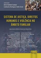 Capa do livro: Sistema de Justiça, Direitos Humanos e Violência no Âmbito Familiar, Coordenadoras: Amini Haddad Campos e Lindinalva Rodrigues Dalla Costa