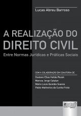 Capa do livro: Realiza��o do Direito Civil, A - Entre Normas Jur�dicas e Pr�ticas Sociais, Lucas Abreu Barroso