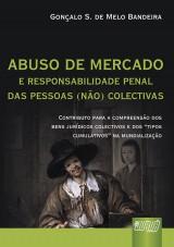 Capa do livro: Abuso de Mercado e Responsabilidade Penal das Pessoas (Não) Colectivas, Gonçalo Sopas de Melo Bandeira