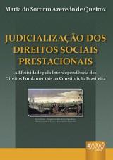Capa do livro: Judicialização dos Direitos Sociais Prestacionais - A Efetividade pela Interdependência dos Direitos Fundamentais na Constituição Brasileira, Maria do Socorro Azevedo de Queiroz