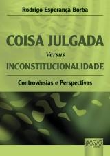 Capa do livro: Coisa Julgada versus Inconstitucionalidade - Controvérsias e Perspectivas, Rodrigo Esperança Borba