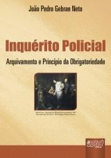 Capa do livro: Inquérito Policial - Arquivamento e Princípio da Obrigatoriedade, João Pedro Gebran Neto