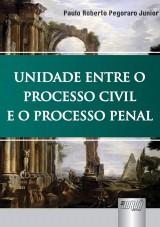 Capa do livro: Unidade Entre o Processo Civil e o Processo Penal, Paulo Roberto Pegoraro Junior
