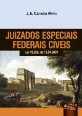Capa do livro: Juizados Especiais Federais Cíveis - Lei 10.259, de 12.07.2001, J. E. Carreira Alvim