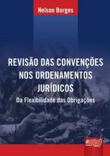 Capa do livro: Revisão das Convenções nos Ordenamentos Jurídicos - Da Flexibilidade das Obrigações, Nelson Borges