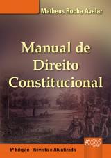 Capa do livro: Manual de Direito Constitucional, 6� Edi��o - Revista e Atualizada, Matheus Rocha Avelar