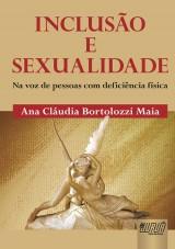 Capa do livro: Inclusão e Sexualidade - Na Voz de Pessoas com Deficiência Física, Ana Cláudia Bortolozzi Maia