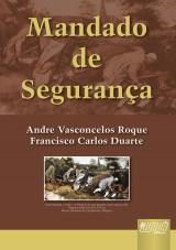 Capa do livro: Mandado de Segurança, Andre Vasconcelos Roque e Francisco Carlos Duarte