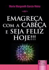 Capa do livro: Emagreça com a Cabeça e Seja Feliz Hoje!!!, Maria Margareth Garcia Vieira
