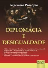 Capa do livro: Diplomacia e Desigualdade • Política Externa, Apartheid Social e Pragmatismo Circunstancial • Acoplamento e Desigualdade no Mundo Multipolar, Argemiro Procópio