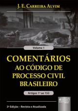 Capa do livro: Coment�rios ao C�digo de Processo Civil Brasileiro - Artigos 1� ao 153 - Volume 1, 3� Edi��o - Revista e Atualizada, J. E. Carreira Alvim