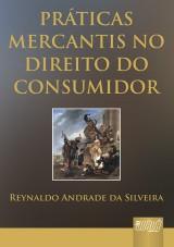 Capa do livro: Práticas Mercantis no Direito do Consumidor, Reynaldo Andrade da Silveira