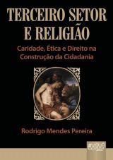 Capa do livro: Terceiro Setor e Religião - Caridade, Ética e Direito na Construção da Cidadania, Rodrigo Mendes Pereira