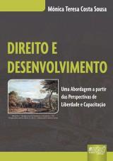 Capa do livro: Direito e Desenvolvimento - Uma Abordagem a partir das Perspectivas de Liberdade e Capacitação, Mônica Teresa Costa Sousa