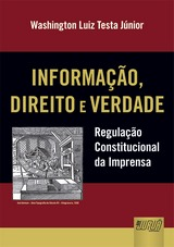 Capa do livro: Informação, Direito e Verdade - Regulação Constitucional da Imprensa, Washington Luiz Testa Júnior