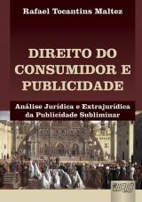 Capa do livro: Direito do Consumidor e Publicidade - Análise Jurídica e Extrajurídica da Publicidade Subliminar, Rafael Tocantins Maltez