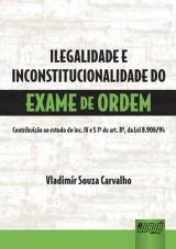 Capa do livro: Ilegalidade e Inconstitucionalidade do Exame da Ordem, Vladimir Souza Carvalho