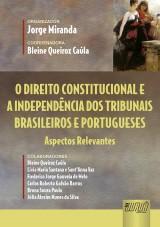 Capa do livro: Direito Constitucional e a Independência dos Tribunais Brasileiros e Portugueses, O, Organizador: Jorge Miranda - Coordenadora: Bleine Queiroz Caúla