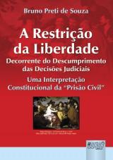 Capa do livro: Restrição da Liberdade Decorrente do Descumprimento das Decisões Judiciais, A, Bruno Preti de Souza
