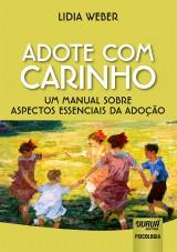 Capa do livro: Adote com Carinho - Um Manual sobre Aspectos Essenciais da Ado��o, Lidia Weber